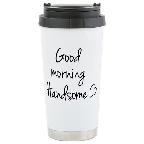 good_morning_handsome_travel_mug